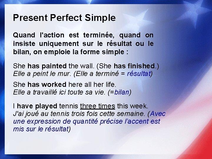 Present Perfect Simple Quand l'action est terminée, quand on insiste uniquement sur le résultat