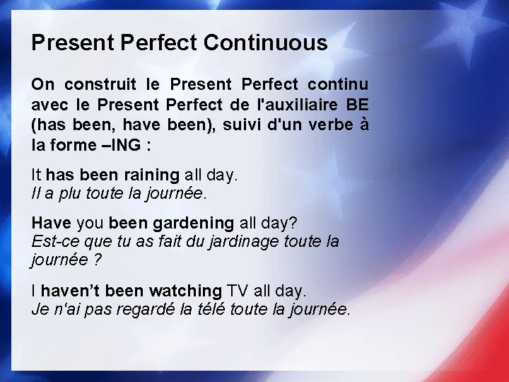 Present Perfect Continuous On construit le Present Perfect continu avec le Present Perfect de