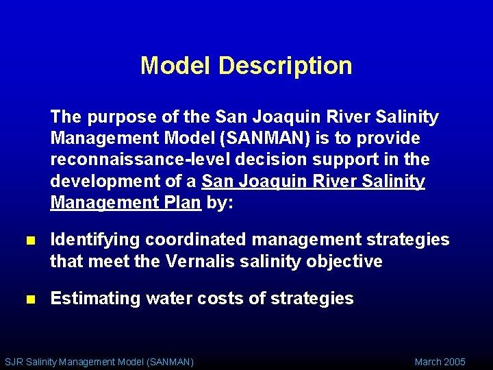 Model Description The purpose of the San Joaquin River Salinity Management Model (SANMAN) is