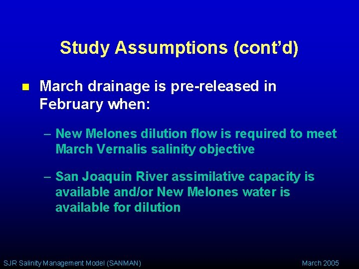 Study Assumptions (cont'd) n March drainage is pre-released in February when: – New Melones