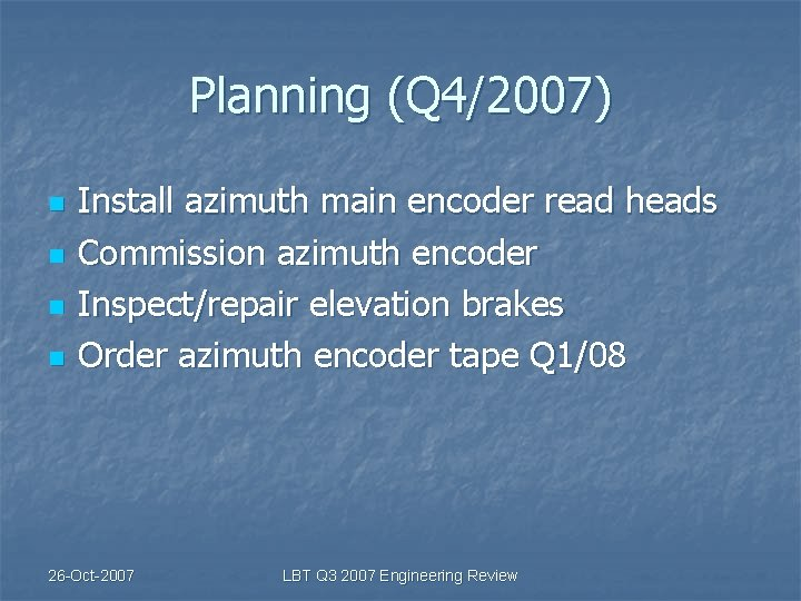Planning (Q 4/2007) n n Install azimuth main encoder read heads Commission azimuth encoder