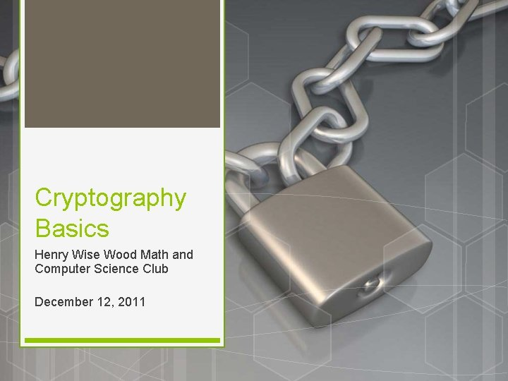 Cryptography Basics Henry Wise Wood Math and Computer Science Club December 12, 2011