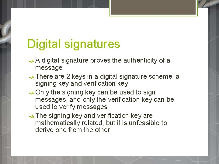 Digital signatures A digital signature proves the authenticity of a message There are 2