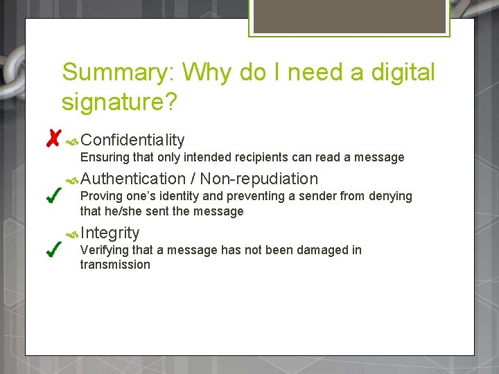 Summary: Why do I need a digital signature? Confidentiality Ensuring that only intended recipients