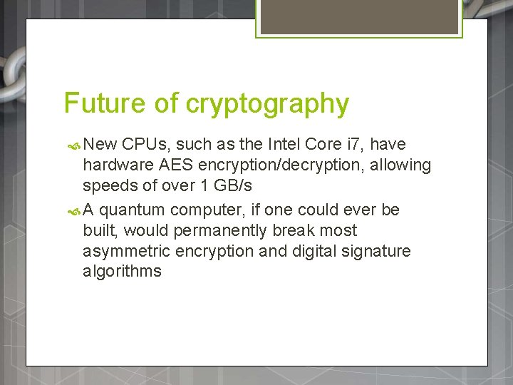Future of cryptography New CPUs, such as the Intel Core i 7, have hardware