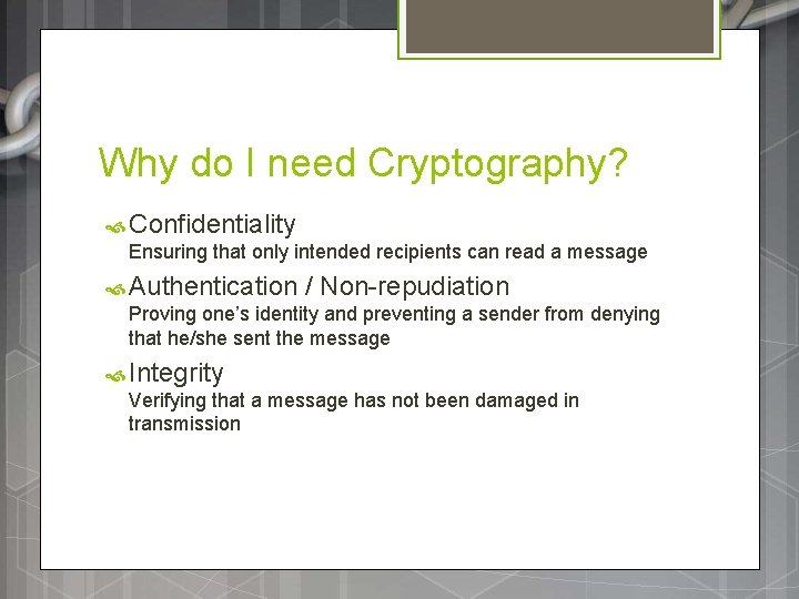 Why do I need Cryptography? Confidentiality Ensuring that only intended recipients can read a