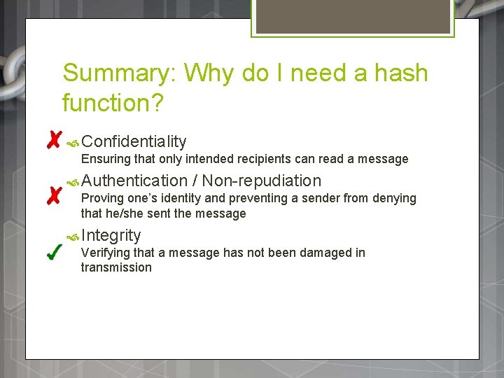 Summary: Why do I need a hash function? Confidentiality Ensuring that only intended recipients