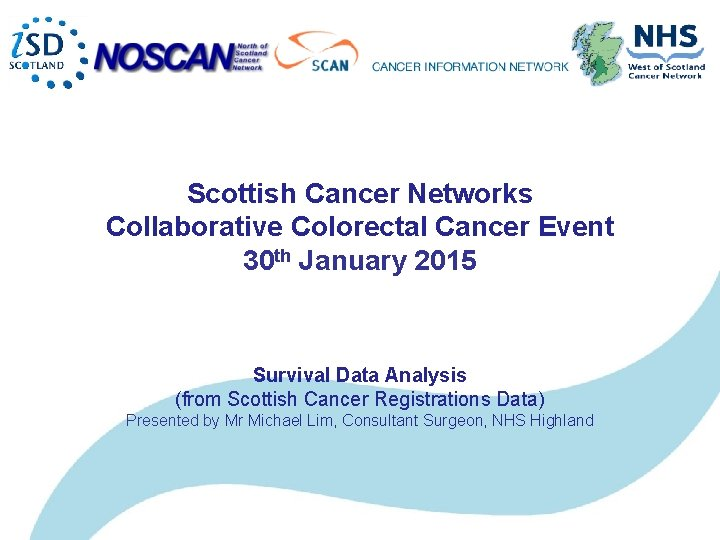 Scottish Cancer Networks Collaborative Colorectal Cancer Event 30 th January 2015 Survival Data Analysis