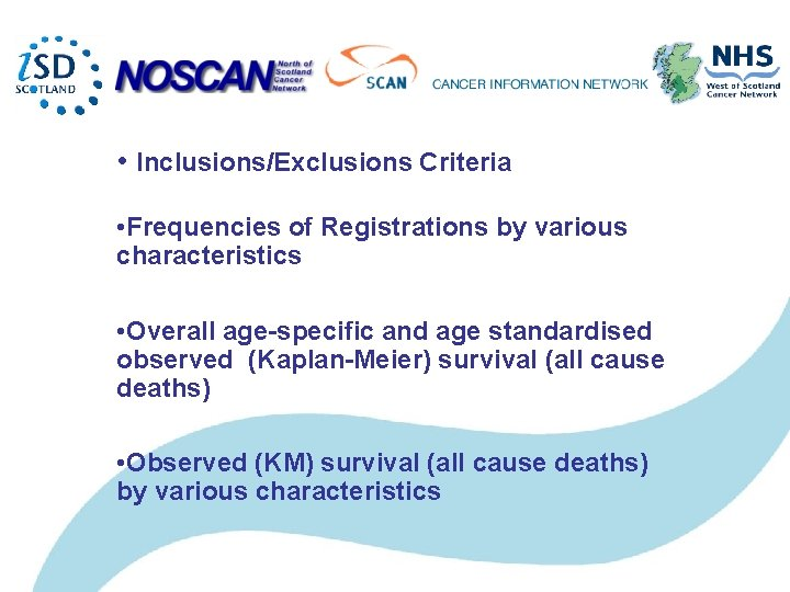 • Inclusions/Exclusions Criteria • Frequencies of Registrations by various characteristics • Overall age-specific