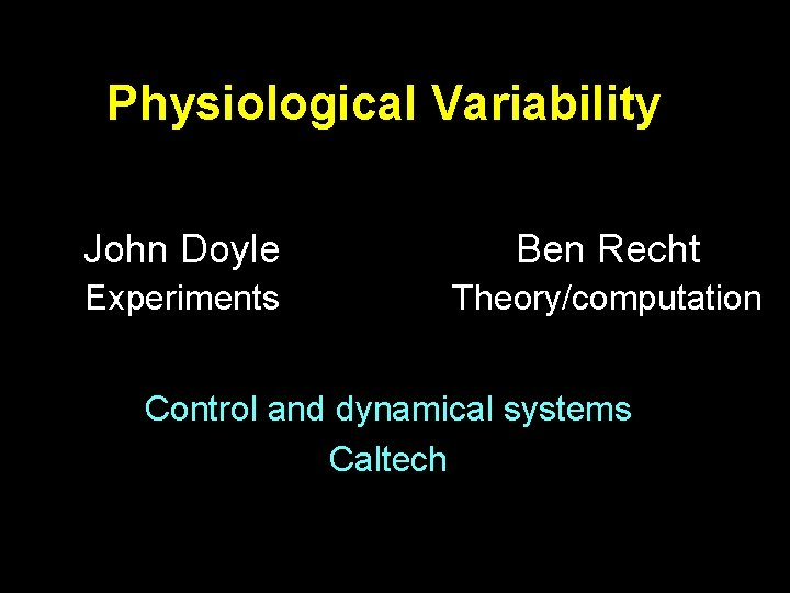 Physiological Variability John Doyle Ben Recht Experiments Theory/computation Control and dynamical systems Caltech