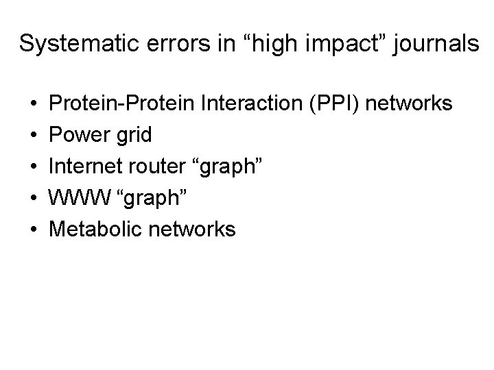 "Systematic errors in ""high impact"" journals • • • Protein-Protein Interaction (PPI) networks Power"
