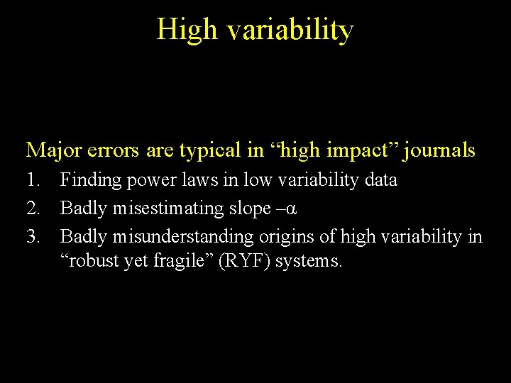 "High variability Major errors are typical in ""high impact"" journals 1. Finding power laws"