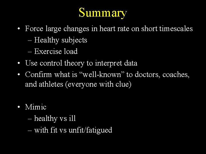 Summary • Force large changes in heart rate on short timescales – Healthy subjects