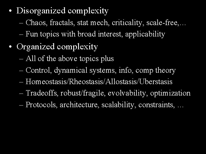 • Disorganized complexity – Chaos, fractals, stat mech, criticality, scale-free, … – Fun