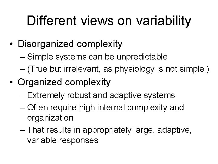 Different views on variability • Disorganized complexity – Simple systems can be unpredictable –