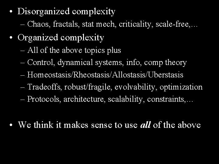 • Disorganized complexity – Chaos, fractals, stat mech, criticality, scale-free, … • Organized