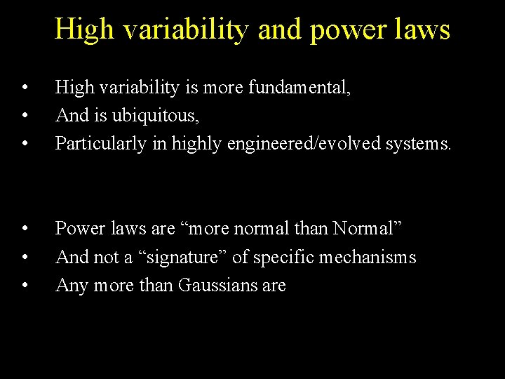 High variability and power laws • • • High variability is more fundamental, And