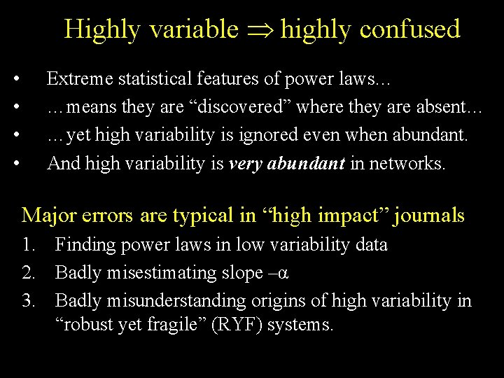Highly variable highly confused • • Extreme statistical features of power laws… …means they