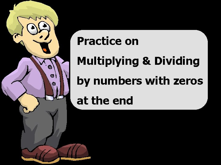 Practice on Multiplying & Dividing by numbers with zeros at the end © T