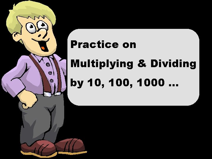 Practice on Multiplying & Dividing by 10, 1000 … © T Madas