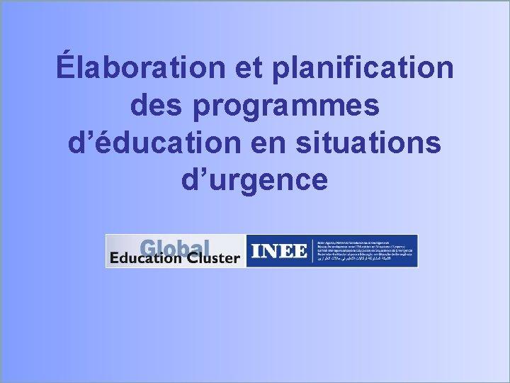 Élaboration et planification des programmes d'éducation en situations d'urgence