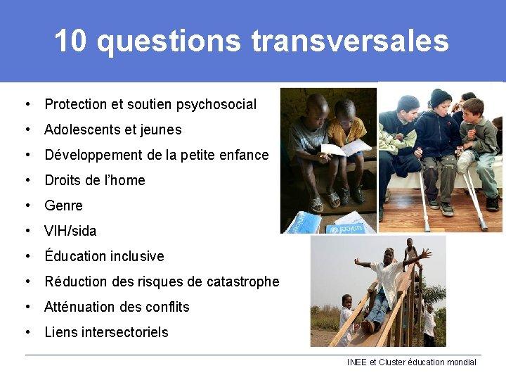 10 questions transversales • Protection et soutien psychosocial • Adolescents et jeunes • Développement