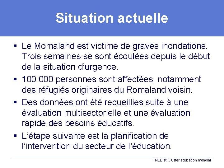 Situation actuelle § Le Momaland est victime de graves inondations. Trois semaines se sont