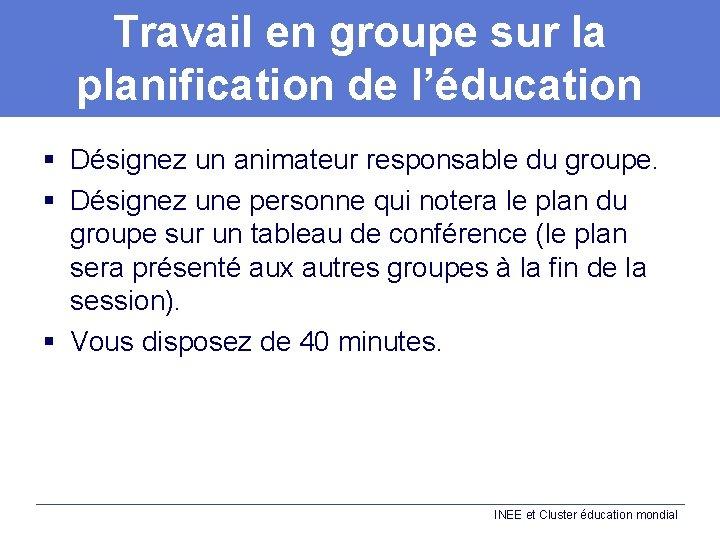 Travail en groupe sur la planification de l'éducation § Désignez un animateur responsable du