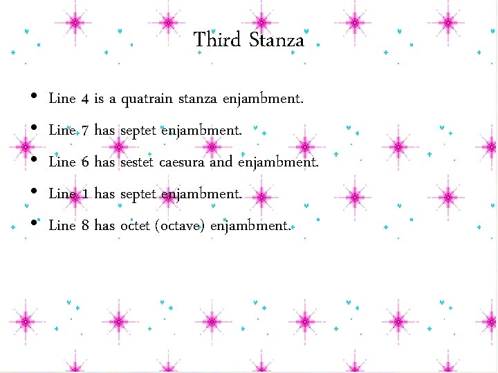 Third Stanza • • • Line 4 is a quatrain stanza enjambment. Line 7