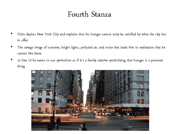 Fourth Stanza • Ortiz depicts New York City and explains that his hunger cannot