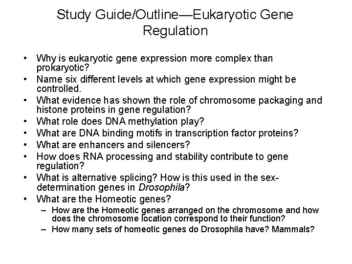 Study Guide/Outline—Eukaryotic Gene Regulation • Why is eukaryotic gene expression more complex than prokaryotic?