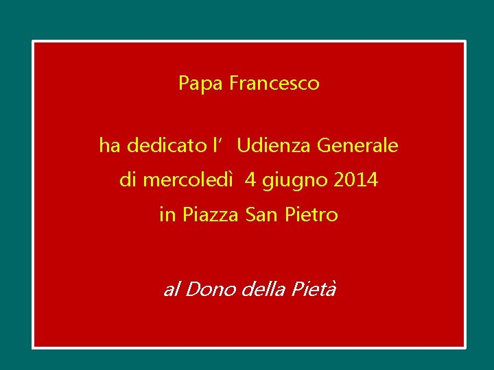 Papa Francesco ha dedicato l'Udienza Generale di mercoledì 4 giugno 2014 in Piazza San