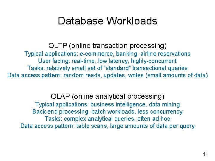 Database Workloads OLTP (online transaction processing) Typical applications: e-commerce, banking, airline reservations User facing: