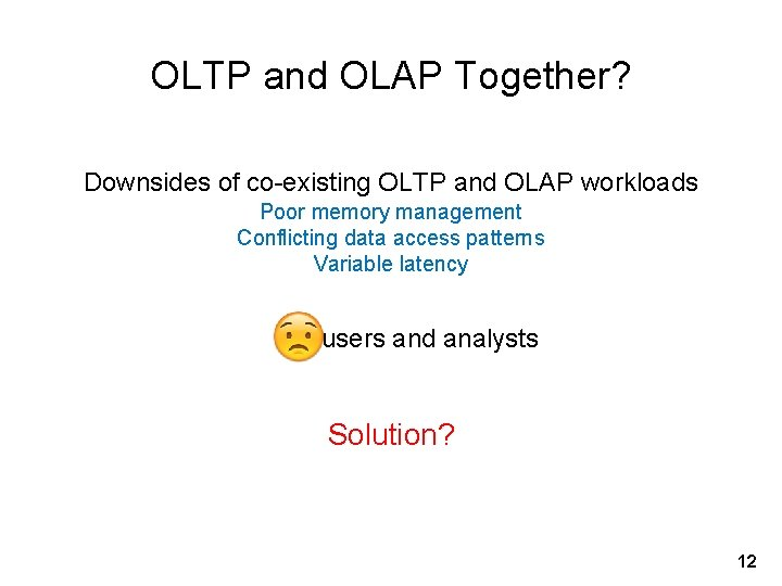 OLTP and OLAP Together? Downsides of co-existing OLTP and OLAP workloads Poor memory management