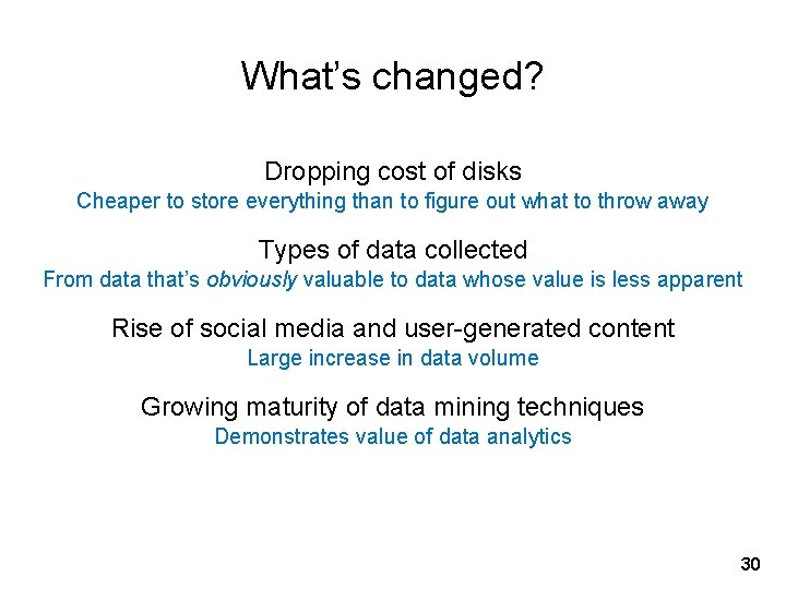 What's changed? Dropping cost of disks Cheaper to store everything than to figure out