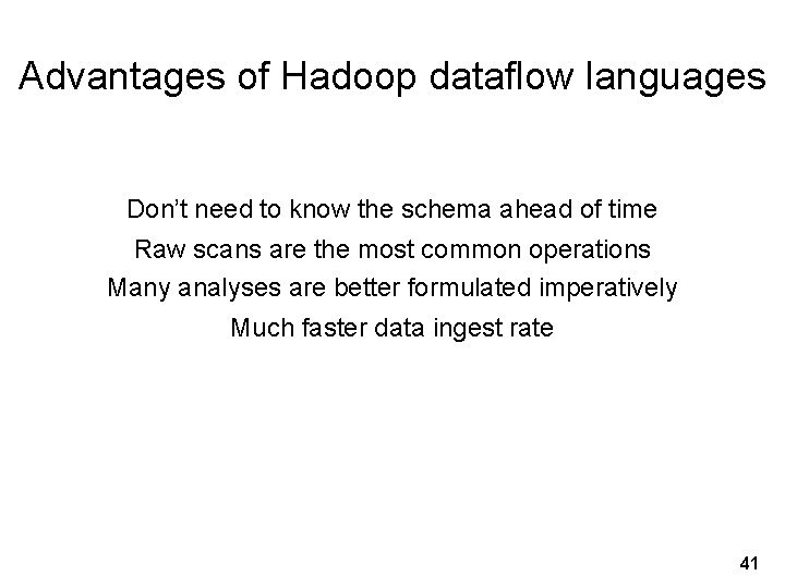 Advantages of Hadoop dataflow languages Don't need to know the schema ahead of time