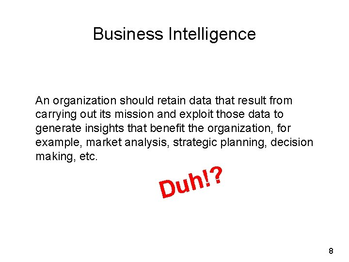 Business Intelligence An organization should retain data that result from carrying out its mission