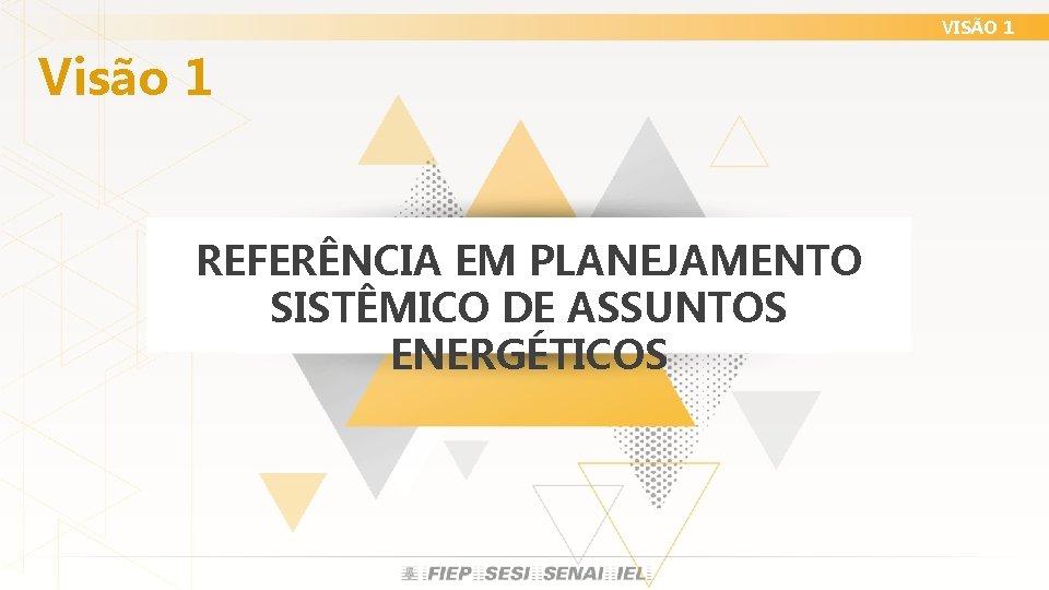 VISÃO 1 Visão 1 REFERÊNCIA EM PLANEJAMENTO SISTÊMICO DE ASSUNTOS ENERGÉTICOS