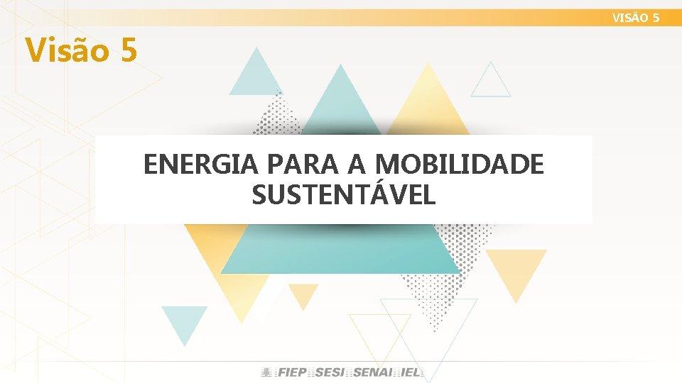 VISÃO 5 Visão 5 ENERGIA PARA A MOBILIDADE SUSTENTÁVEL