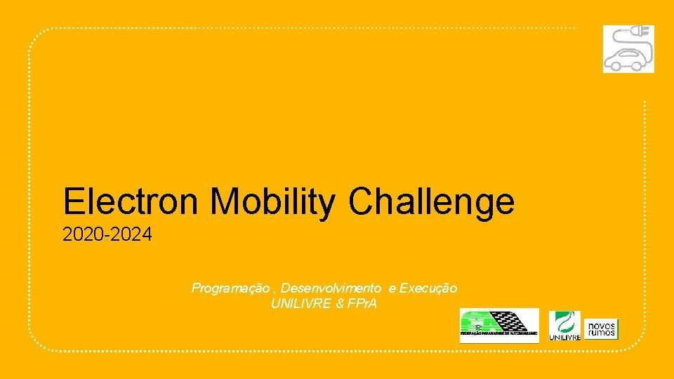 Electron Mobility Challenge 2020 -2024 Programação , Desenvolvimento e Execução UNILIVRE & FPr. A