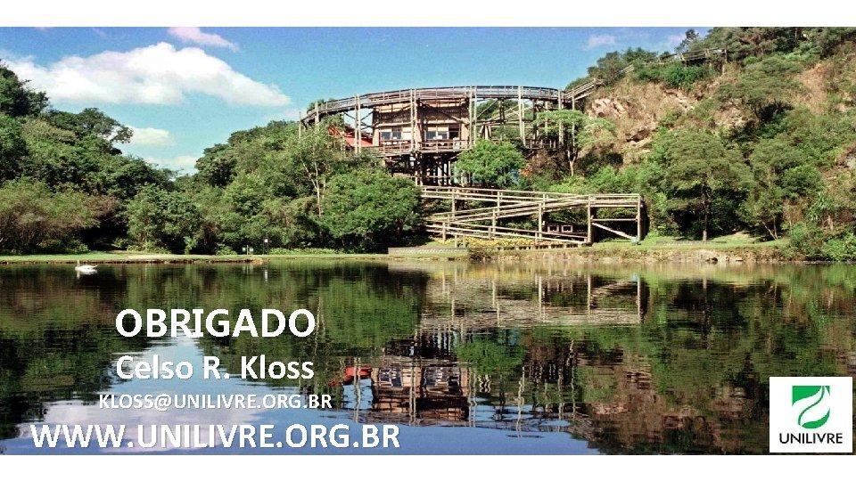 OBRIGADO Celso R. Kloss KLOSS@UNILIVRE. ORG. BR WWW. UNILIVRE. ORG. BR 40