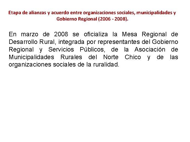 Etapa de alianzas y acuerdo entre organizaciones sociales, municipalidades y Gobierno Regional (2006 -