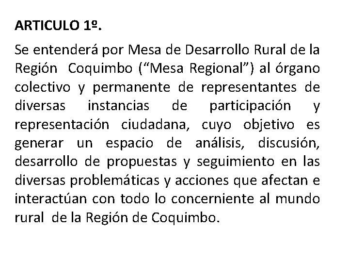 """ARTICULO 1º. Se entenderá por Mesa de Desarrollo Rural de la Región Coquimbo (""""Mesa"""