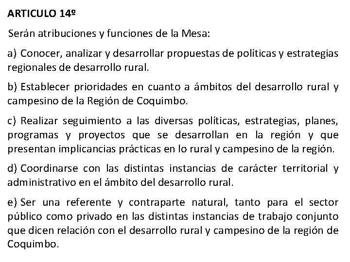 ARTICULO 14º Serán atribuciones y funciones de la Mesa: a) Conocer, analizar y desarrollar