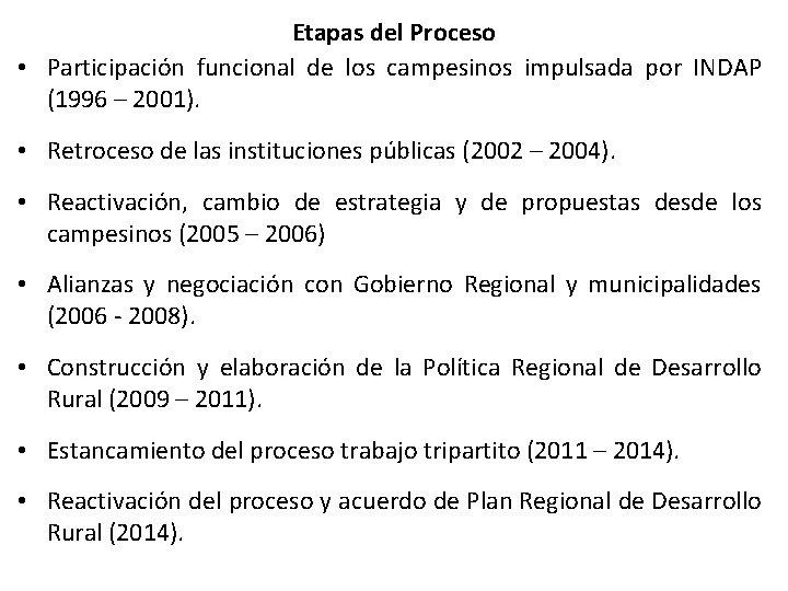 Etapas del Proceso • Participación funcional de los campesinos impulsada por INDAP (1996 –
