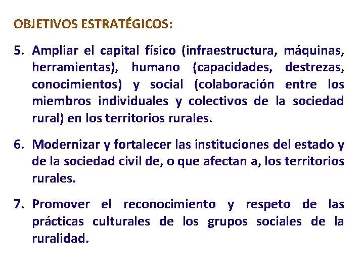 OBJETIVOS ESTRATÉGICOS: 5. Ampliar el capital físico (infraestructura, máquinas, herramientas), humano (capacidades, destrezas, conocimientos)