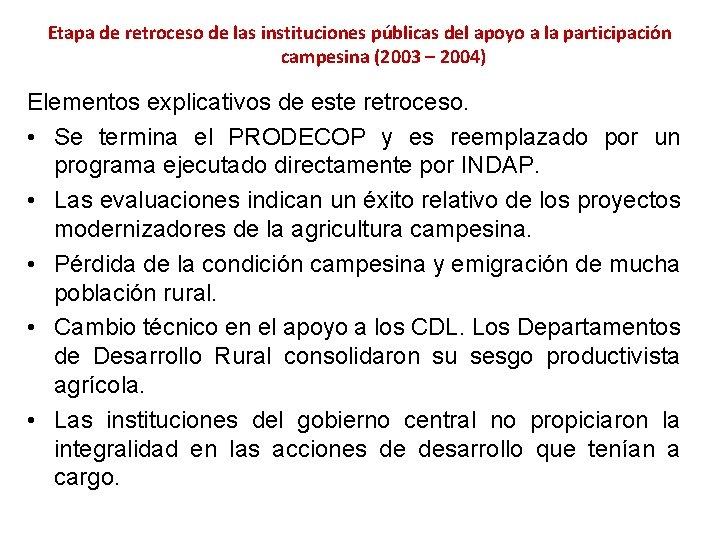 Etapa de retroceso de las instituciones públicas del apoyo a la participación campesina (2003