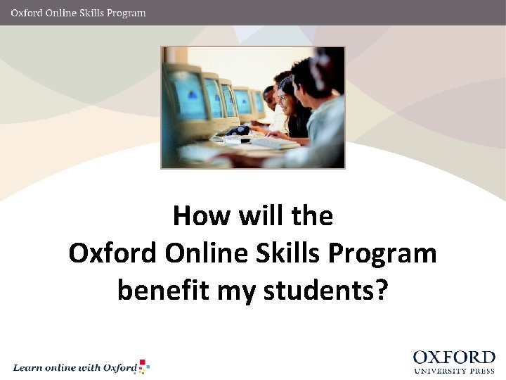 How will the Oxford Online Skills Program benefit my students?
