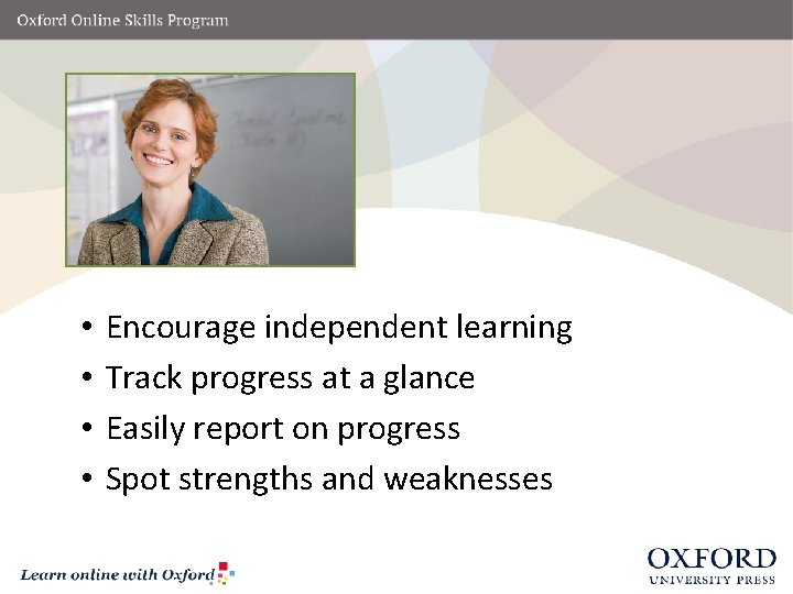 • • Encourage independent learning Track progress at a glance Easily report on