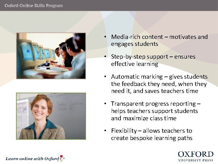 • Media-rich content – motivates and engages students • Step-by-step support – ensures